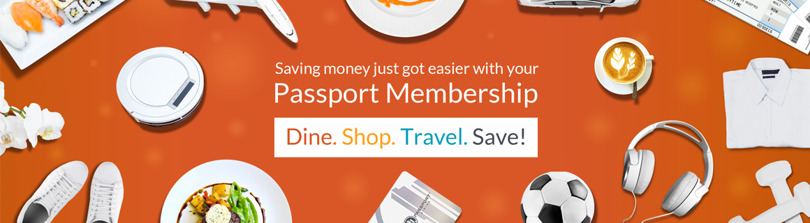 Saving money just got easier with your Passport membership. Dine, shop, travel, save!