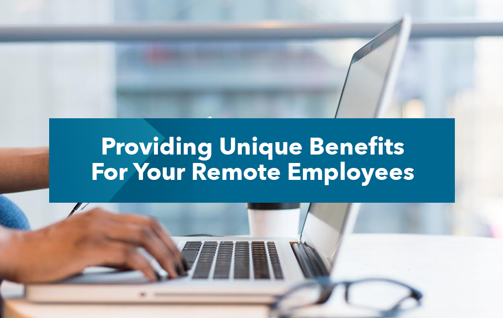 Hands on computer with caption that reads - providing unique benefits for your remote employees